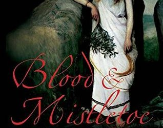 Blood and Mistletoe ~ The History of the Druids in Britain