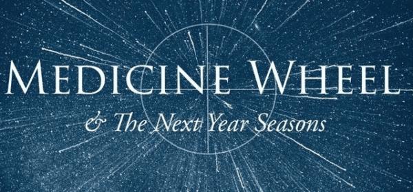 The Medicine Wheel & The Next Year Seasons Workshop